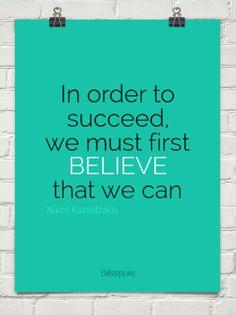 Recipe for success - believe by Nikos Kazantzakis #57355