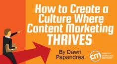 How to Create a Culture Where Content Marketing Thrives