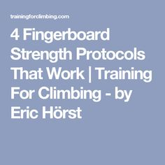 4 Fingerboard Strength Protocols That Work | Training For Climbing - by Eric Hörst