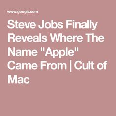 """Steve Jobs Finally Reveals Where The Name """"Apple"""" Came From 