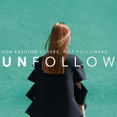 In 2015, we're launching our first brand campaign celebrating the innovators, the rule breakers and the true individuals across fashion, music & film.  These people have stepped out of the crowd and in turn successfully influenced their industries.                                                                    Tell us how you turn your back on the crowd  and join the  #unfollowers @farfetch