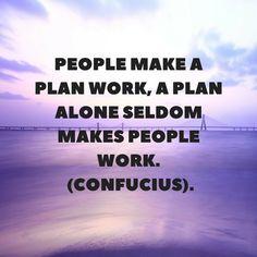 """People make a plan work, a plan alone seldom makes people work."" - Confucius #People #Teamwork #ProjectSuccess"