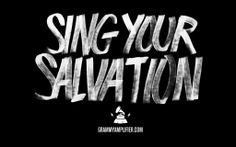 Sing your salvation