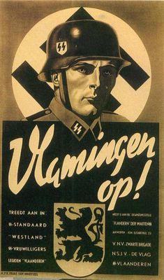 "Recruitment poster for the Flemish Legion (SS-Vlaanderen), a Germanic SS unit in occupied Belgium. SS chief Himmler wanted to use the organization to penetrate occupied Belgium, which was under the control of the Wehrmacht military government, not the party or the SS. SS-Vlaanderen members also served as auxiliaries to SS units and security services ""cleansing"" Jews. Toward the end of the war, many SS-Vlaanderen members joined the Waffen SS to fight in Russia."