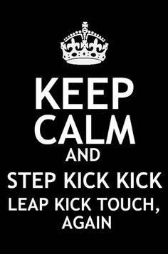 @Lindsay Chmielowiec keep calm and step kick kick this needs to go on your desk for the next 5 months!
