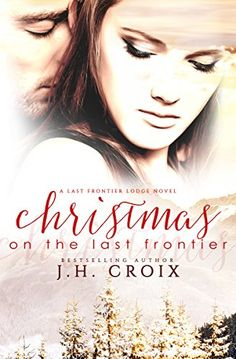 Christmas on the Last Frontier, Contemporary Romance (Last Frontier Lodge Novels Book 1) by J.H. Croix