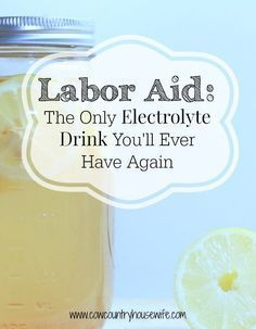 Labor Aid: The Only Electrolyte Drink You'll Ever Have Again. The greatest drink for hydrating laboring moms is something you can make at home!