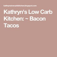 Kathryn's Low Carb Kitchen: ~ Bacon Tacos