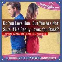 Do You Love Him, But You Are Not Sure If He Really Loves You Back?