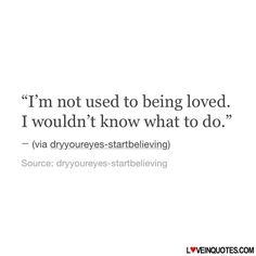 http://loveinquotes.com/im-not-used-to-being-loved-i-wouldnt-know-what-to/ #LoveQuotes, #Quotes, #RelationshipQuotes #lovequotes #lovequotesforhim #lovequotesforher #relationshipquotes