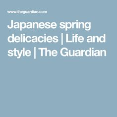 Japanese spring delicacies   Life and style   The Guardian