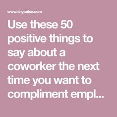 Use these 50 positive things to say about a coworker the next time you want to compliment employee performance and are short on recognition phrases. Appreciation Words For Employees, Words Of Appreciation, Teacher Appreciation, Examples Of Compliments, Coaching, Other Ways To Say, How To Motivate Employees, How To Motivate Staff, Happy Employees