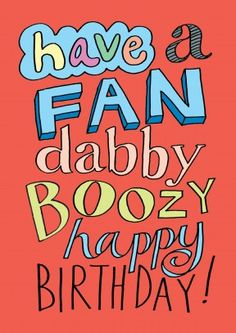 Fan Dabby Boozy | Happy Birthday Card Just a subtle hint that you're ready to party!