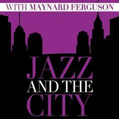 Jazz and the City with Maynard Ferguson par Maynard Ferguson