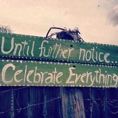 Until Further Notice, Celebrate Everything - Uncustomary Art Uncustomary Art