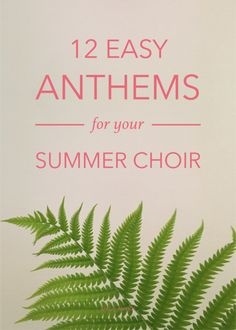 12 Easy Anthems for Your Summer Choir   Ashley Danyew