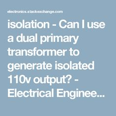 isolation - Can I use a dual primary transformer to generate isolated 110v output? - Electrical Engineering Stack Exchange .-> Note the point in the answer by Jasen - that primary1 to primary 2 isolation may be minimal despite the note that mentions 4000 VAC isolation from windings to core.
