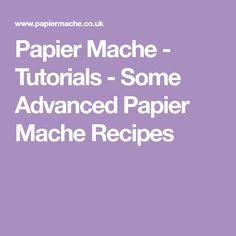 Papier Mache - Tutorials - Some Advanced Papier Mache Recipes