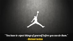 """""""You have to expect things of yourself before you can do them."""" ~Michael Jordan Quotes and Memorable Sayings Michael Jordan Images, Michael Jordan Quotes, Wisdom Quotes, Quotes To Live By, Life Quotes, Failure Quotes, Success Quotes, Motivational Quotes, Inspirational Quotes"""
