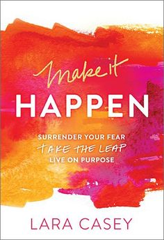 Make it Happen: Surrender Your Fear. Take the Leap. Live On Purpose. by Lara Casey   Ah.  Lara is a kick in the pants in the best, grace-filled kind of way.  A perfect book for kicking off a new season, a new year or for getting out of that rut.
