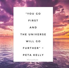 You go first, and the Universe will go further. #wisdom #inspiration