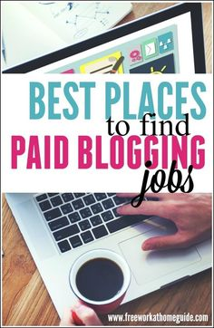 The Best Places To Find Paid Blogging Jobs - Free Work at Home Guide