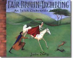 Fair, Brown & Trembling : An Irish Cinderella Story by Jude Daly (Illustrator). St. Patrick's Day books for children.  http://www.apples4theteacher.com/holidays/st-patricks-day/kids-books/fair-brown-and-trembling.html