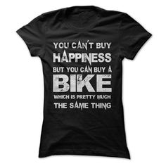 You Can't Buy Happiness But You Can Buy A Bike Which Is Pretty Much The Same Thing T-Shirts, Hoodies. Check Price Now ==►…