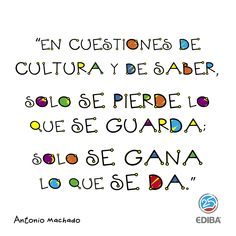 """En cuestiones de cultura y de saber, solo se pierde lo que se guarda, solo se gana lo que se da"" Antonio Machado Quiet Girl, Teacher Quotes, Haiku, Cl, Positivity, Lettering, Humor, Powerful Quotes, Inspirational Quotes"