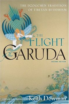 The Flight of the Garuda: The Dzogchen Tradition of Tibetan Buddhism by Keith Dowman
