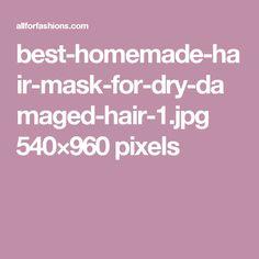 best-homemade-hair-mask-for-dry-damaged-hair-1.jpg 540×960 pixels