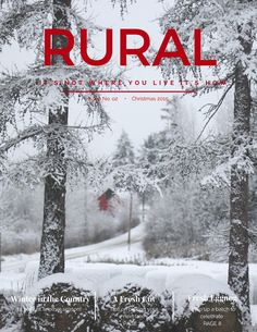 Rural Christmas 2015  Rural magazine, it's not where you live it's how. Read RURAL magazine online, and let us show you our world.
