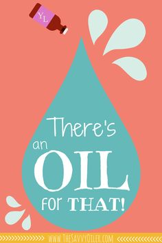 There's an OIL for THAT! | Visit me at:  www.thesavvyoiler.com to learn more about Young Living Essential Oils and to place an order!