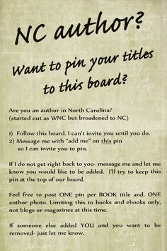 """Are you an author in North Carolina?  Follow this board. I can't invite you until you do. Message me with """"add me"""" on this pin so I can invite you to pin.  Feel free to post ONE pin per BOOK title and, ONE author photo. Limiting this to books and ebooks only, not blogs or magazines at this time.  If someone else added YOU and you want to be removed- just let me know."""