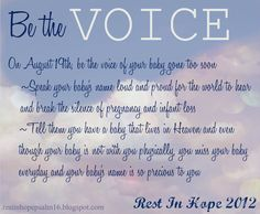 Be the VOICE is a Facebook event hosted by Rest In Hope. On August 19th we are asking all those affected by babyloss to speak up for your child. Be the voice of your baby and speak their precious name for all to hear.   http://www.facebook.com/events/270073723092862/