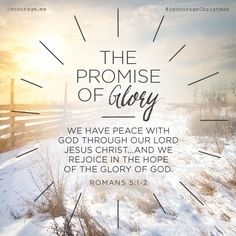 "Day The Promise of Glory // ""We have peace with God through our Lord Jesus Christ… And we rejoice in the hope of the glory of God."" {Romans // 25 Days of Christmas Promises Scripture Verses, Bible Verses Quotes, Bible Scriptures, Faith Quotes, Godly Quotes, Qoutes, Soli Deo Gloria, Jesus Is Lord, Jesus Christ"