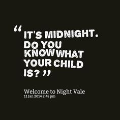 It's midnight. Do you know what your child is? #nightvale