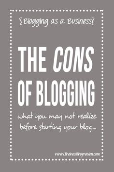 The Cons of Blogging-What you may not realize before starting your blog...helpful tips on things you should consider before becoming a full-time blogger! // thehealthymaven.com
