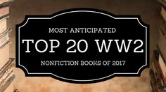 Top 20: The Most Anticipated WWII nonfiction books of 2017