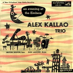 Alex Kallao Trio with Milt Hinton and Don Lamond - An Evening at the Embers, label: RCA Victor Design: Jim Flora. Classic Album Covers, Cool Album Covers, Music Album Covers, Lp Cover, Vinyl Cover, Cover Art, Rare Records, Vintage Vinyl Records, Classic Jazz