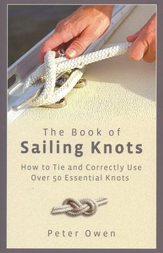 The Book of Sailing Knots: How to Tie and Correctly Use Over 50 Essential Knots More