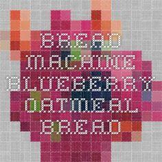 Bread Machine - Blueberry Oatmeal Bread