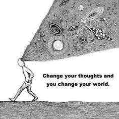 Change your thoughts and you change your world!