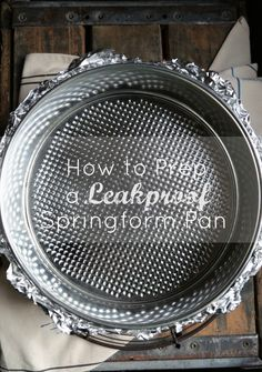 Don't let a leaky spring form pan get your down!! This is a surefire way to seal your pans tightly for the perfect cheesecake!