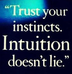 Intuition yes!! Unfortunately I ignored mine for a long time and ended up in a world of hurt because of it. Lesson learned!!