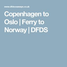 Copenhagen to Oslo   Ferry to Norway   DFDS
