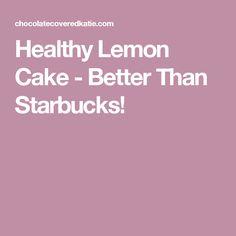 Healthy Lemon Cake - Better Than Starbucks!