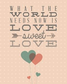 Valentine's Day Printable Art - What the World Needs Now is Love Sweet Love