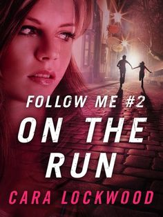 On the Run | Cara Lockwood | Follow Me #2 | Oct 2013 |