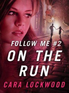 On the Run | Cara Lockwood | Follow Me #2 | Oct 2013 |